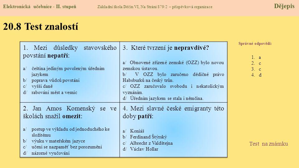 20.8 Test znalostí Správné odpovědi : 1.a 2.c 3.c 4.d Test na známku Elektronická učebnice - II. stupeň Základní škola Děčín VI, Na Stráni 879/2 – pří