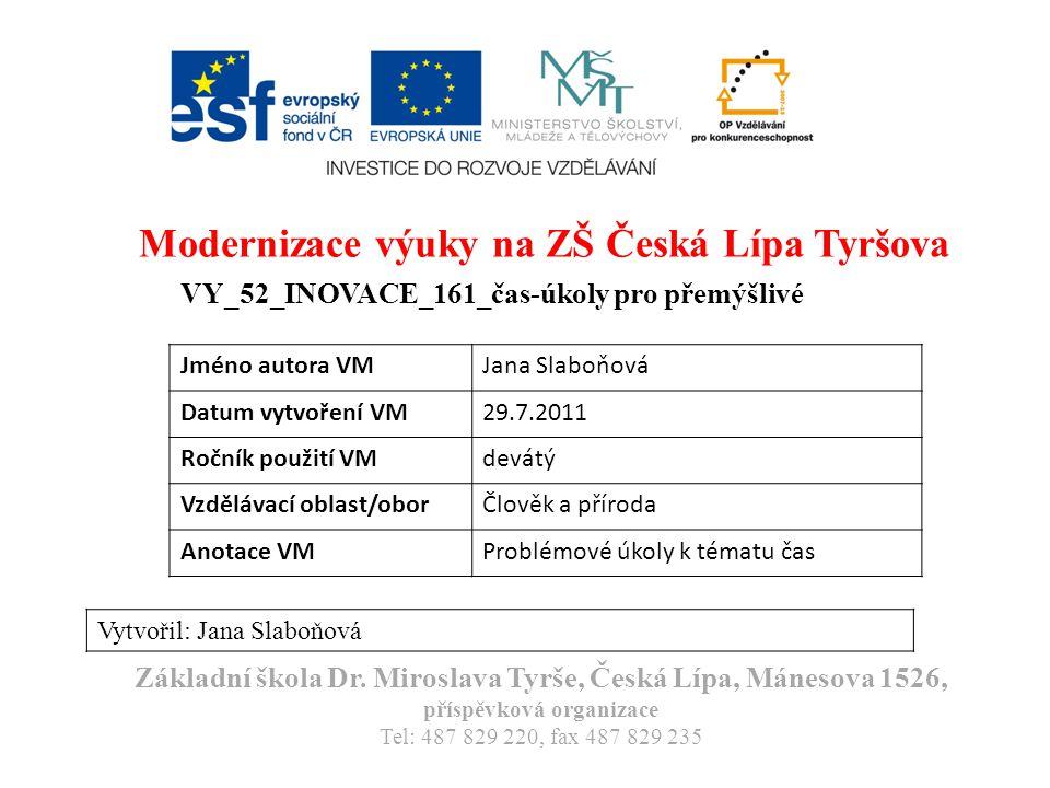 Modernizace výuky na ZŠ Česká Lípa Tyršova VY_52_INOVACE_161_čas-úkoly pro přemýšlivé Vytvořil: Jana Slaboňová Základní škola Dr.