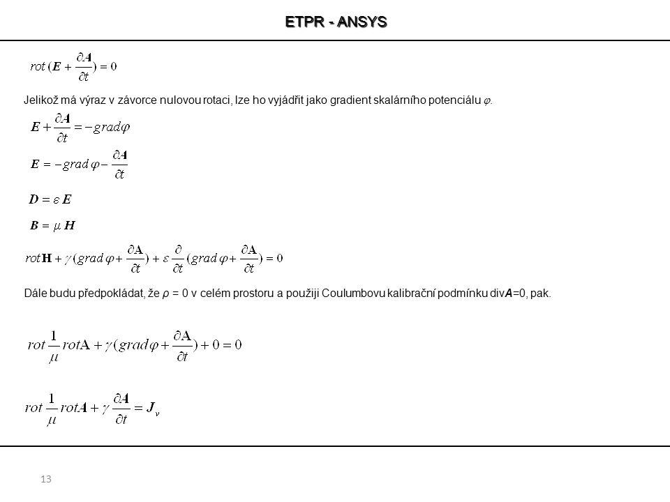 ETPR - ANSYS 13 Jelikož má výraz v závorce nulovou rotaci, lze ho vyjádřit jako gradient skalárního potenciálu . Dále budu předpokládat, že ρ = 0 v c