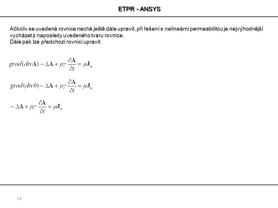 ETPR - ANSYS 14 Ačkoliv se uvedená rovnice nechá ještě dále upravit, při řešení s nelineární permeabilitou je nejvýhodnější vycházet z naposledy uvede