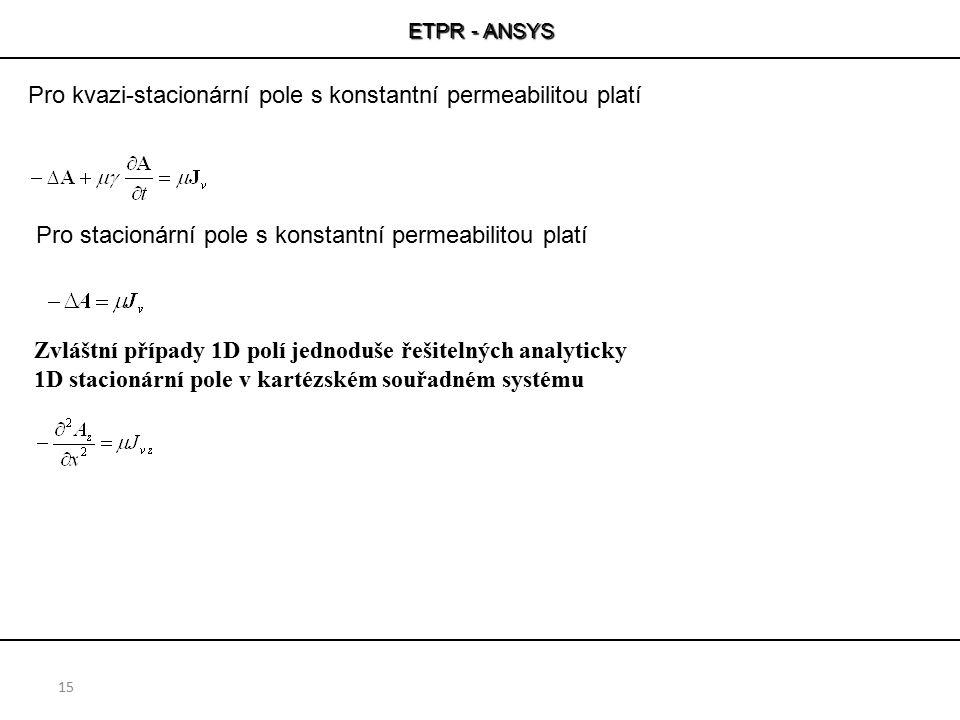 ETPR - ANSYS 15 Zvláštní případy 1D polí jednoduše řešitelných analyticky 1D stacionární pole v kartézském souřadném systému Pro stacionární pole s ko