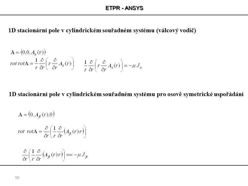 ETPR - ANSYS 16 1D stacionární pole v cylindrickém souřadném systému pro osově symetrické uspořádání 1D stacionární pole v cylindrickém souřadném syst