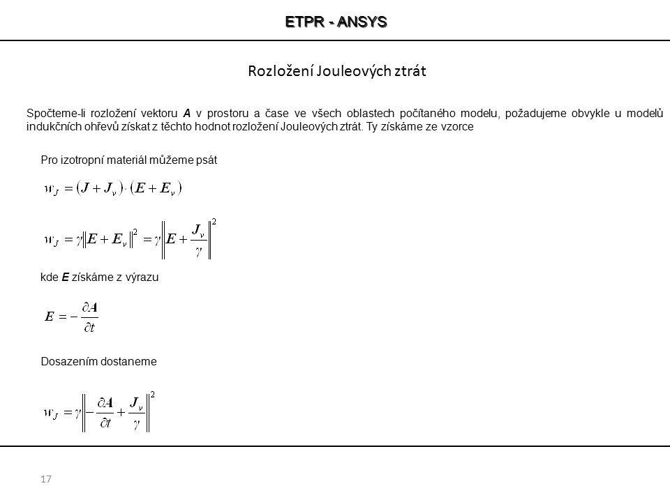 ETPR - ANSYS 17 Spočteme-li rozložení vektoru A v prostoru a čase ve všech oblastech počítaného modelu, požadujeme obvykle u modelů indukčních ohřevů
