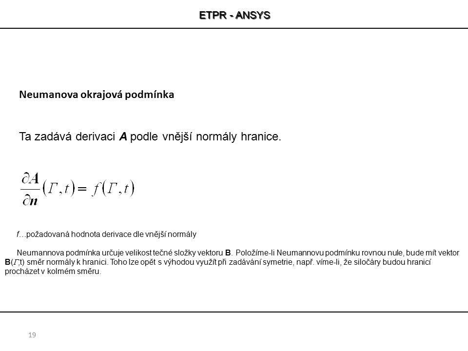 ETPR - ANSYS 19 f…požadovaná hodnota derivace dle vnější normály Neumannova podmínka určuje velikost tečné složky vektoru B. Položíme-li Neumannovu po