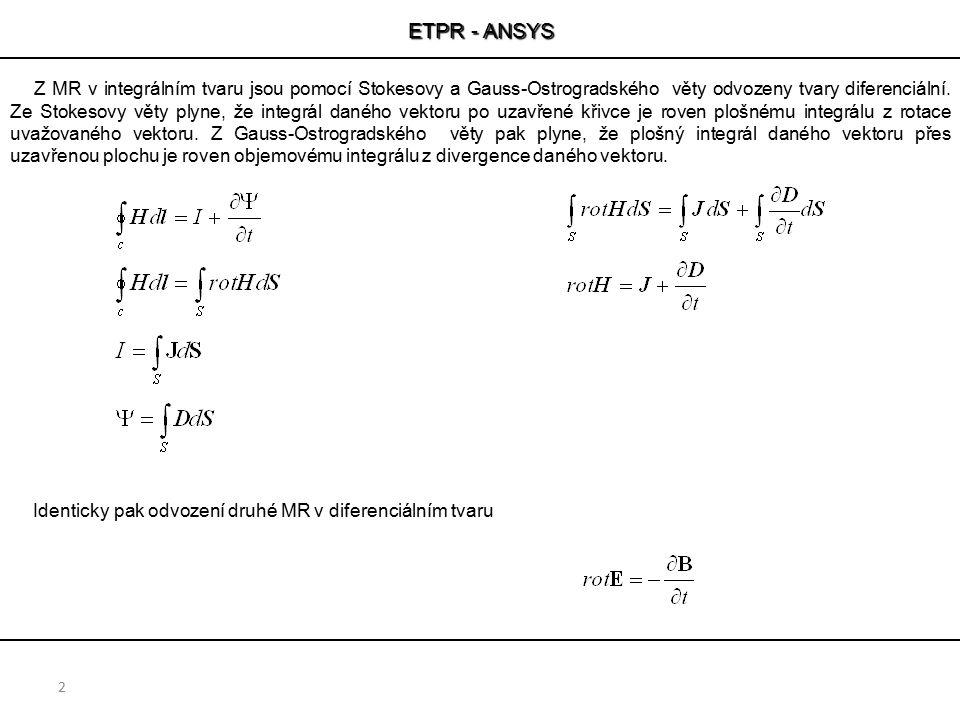 ETPR - ANSYS 2 Z MR v integrálním tvaru jsou pomocí Stokesovy a Gauss-Ostrogradského věty odvozeny tvary diferenciální. Ze Stokesovy věty plyne, že in