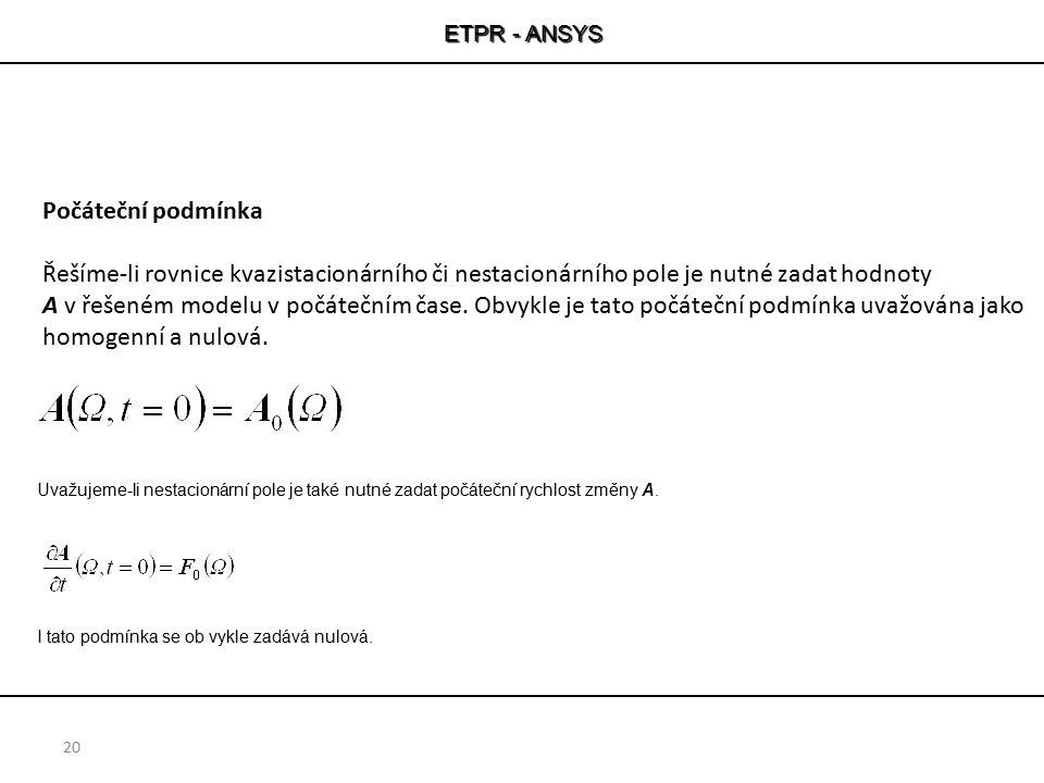 ETPR - ANSYS 20 Uvažujeme-li nestacionární pole je také nutné zadat počáteční rychlost změny A. I tato podmínka se ob vykle zadává nulová. Počáteční p