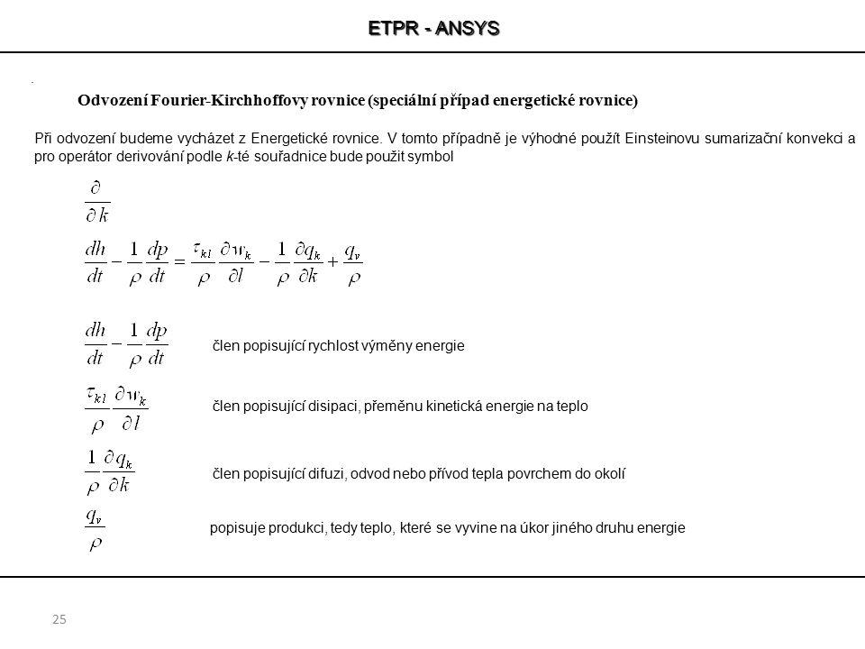 ETPR - ANSYS 25 Odvození Fourier-Kirchhoffovy rovnice (speciální případ energetické rovnice) Při odvození budeme vycházet z Energetické rovnice. V tom