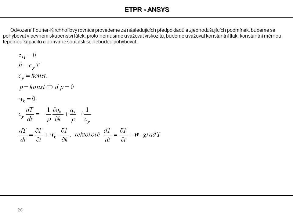 ETPR - ANSYS 26 Odvození Fourier-Kirchhoffovy rovnice provedeme za následujících předpokladů a zjednodušujících podmínek: budeme se pohybovat v pevném