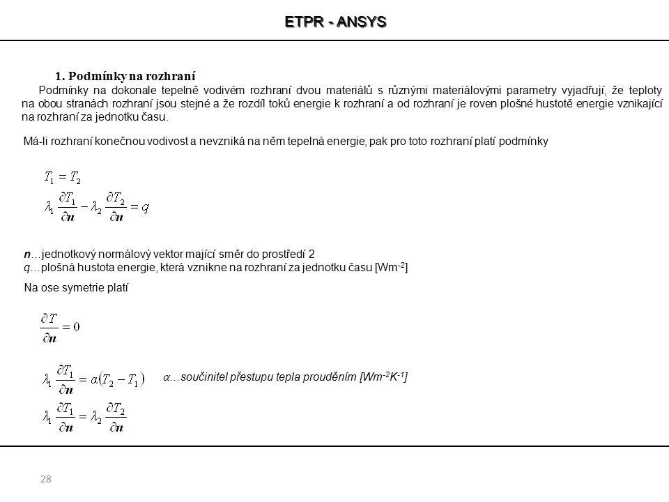 ETPR - ANSYS 28 1. Podmínky na rozhraní Podmínky na dokonale tepelně vodivém rozhraní dvou materiálů s různými materiálovými parametry vyjadřují, že t