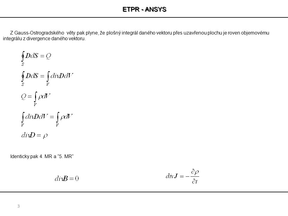 ETPR - ANSYS 3 Z Gauss-Ostrogradského věty pak plyne, že plošný integrál daného vektoru přes uzavřenou plochu je roven objemovému integrálu z divergen