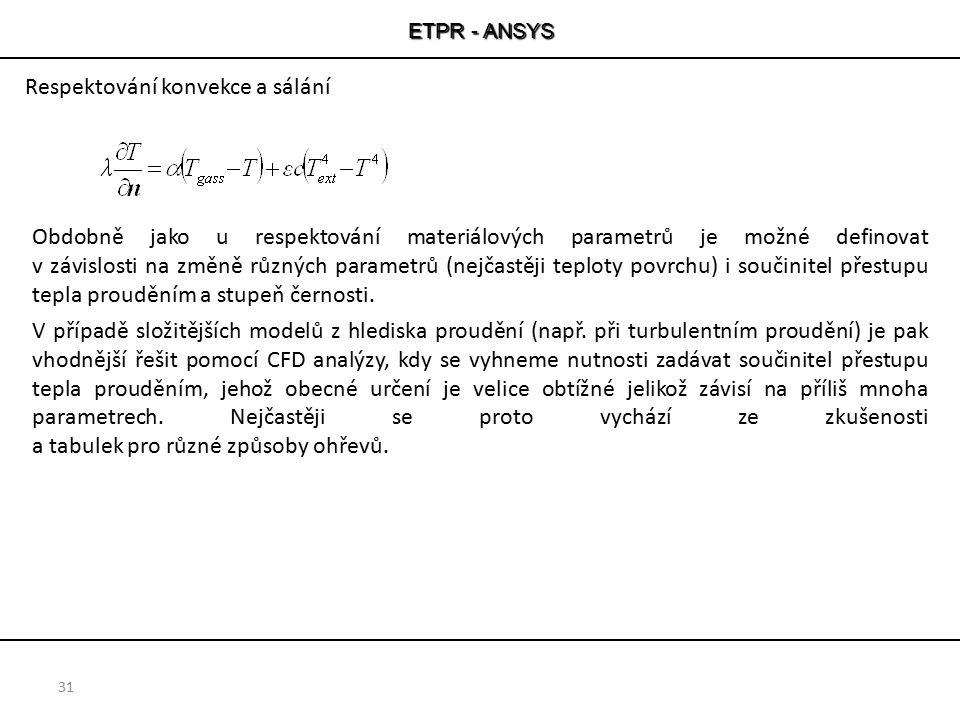ETPR - ANSYS Respektování konvekce a sálání 31 Obdobně jako u respektování materiálových parametrů je možné definovat v závislosti na změně různých pa