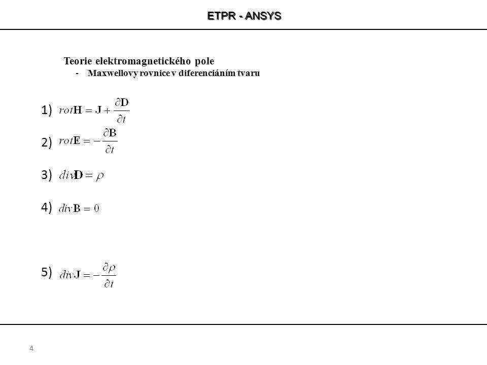 ETPR - ANSYS 15 Zvláštní případy 1D polí jednoduše řešitelných analyticky 1D stacionární pole v kartézském souřadném systému Pro stacionární pole s konstantní permeabilitou platí Pro kvazi-stacionární pole s konstantní permeabilitou platí
