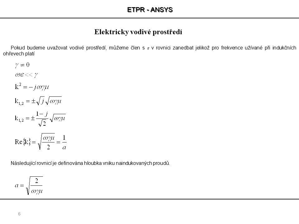 ETPR - ANSYS 6 Pokud budeme uvažovat vodivé prostředí, můžeme člen s  v rovnici zanedbat jelikož pro frekvence užívané při indukčních ohřevech platí
