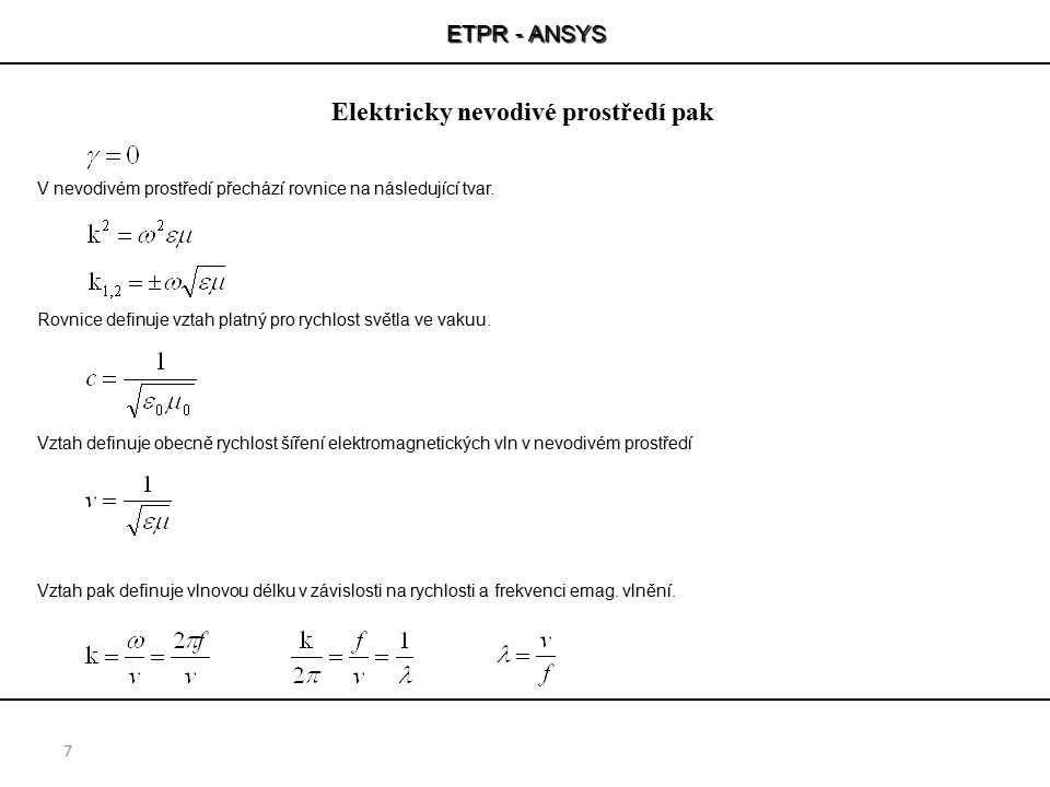 ETPR - ANSYS 7 V nevodivém prostředí přechází rovnice na následující tvar. Rovnice definuje vztah platný pro rychlost světla ve vakuu. Vztah definuje