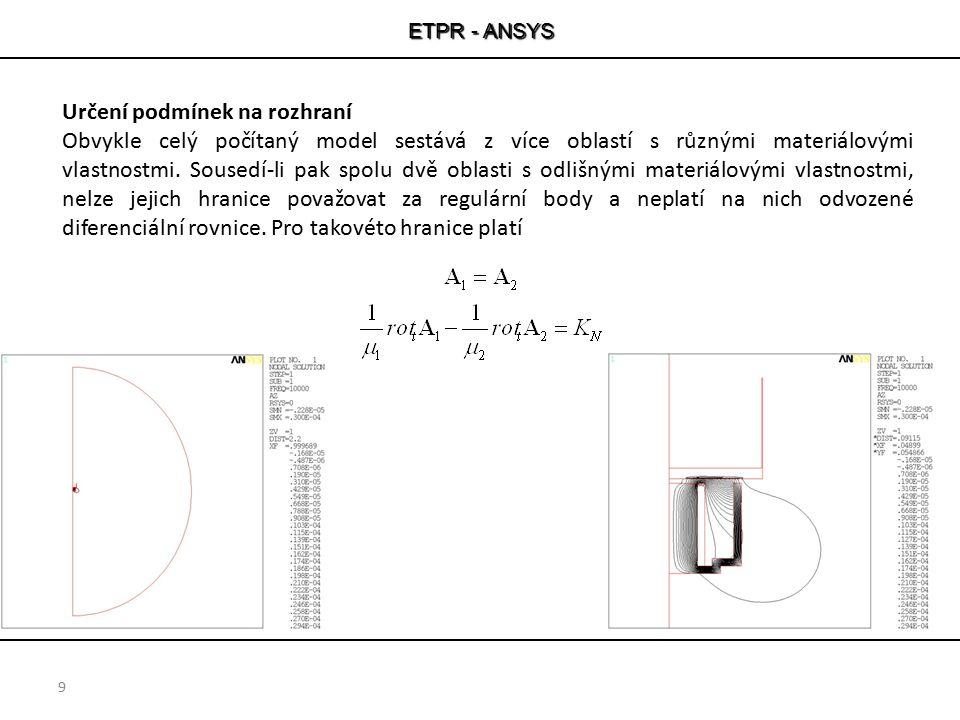 ETPR - ANSYS 9 Určení podmínek na rozhraní Obvykle celý počítaný model sestává z více oblastí s různými materiálovými vlastnostmi. Sousedí-li pak spol