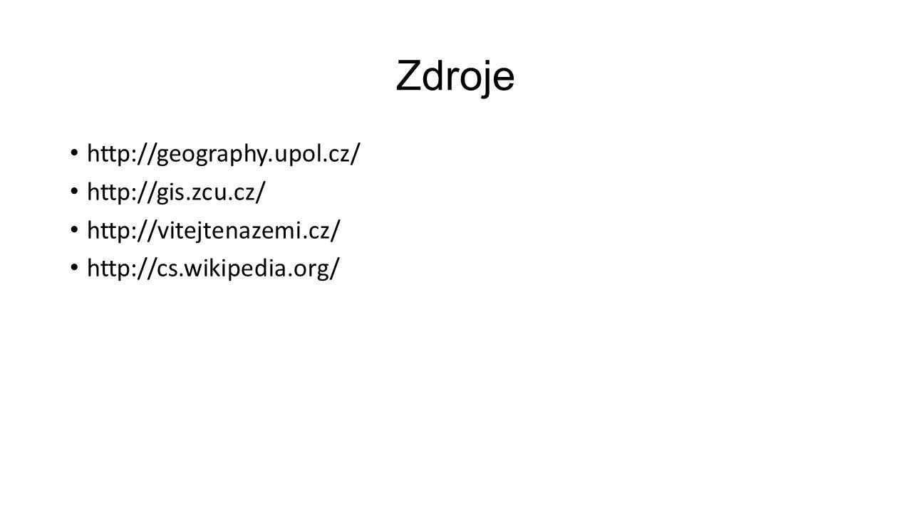 Zdroje http://geography.upol.cz/ http://gis.zcu.cz/ http://vitejtenazemi.cz/ http://cs.wikipedia.org/