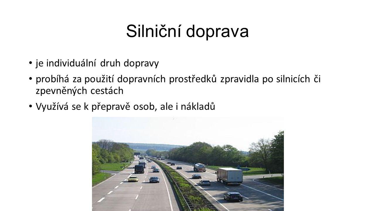 Silniční doprava je individuální druh dopravy probíhá za použití dopravních prostředků zpravidla po silnicích či zpevněných cestách Využívá se k přepravě osob, ale i nákladů