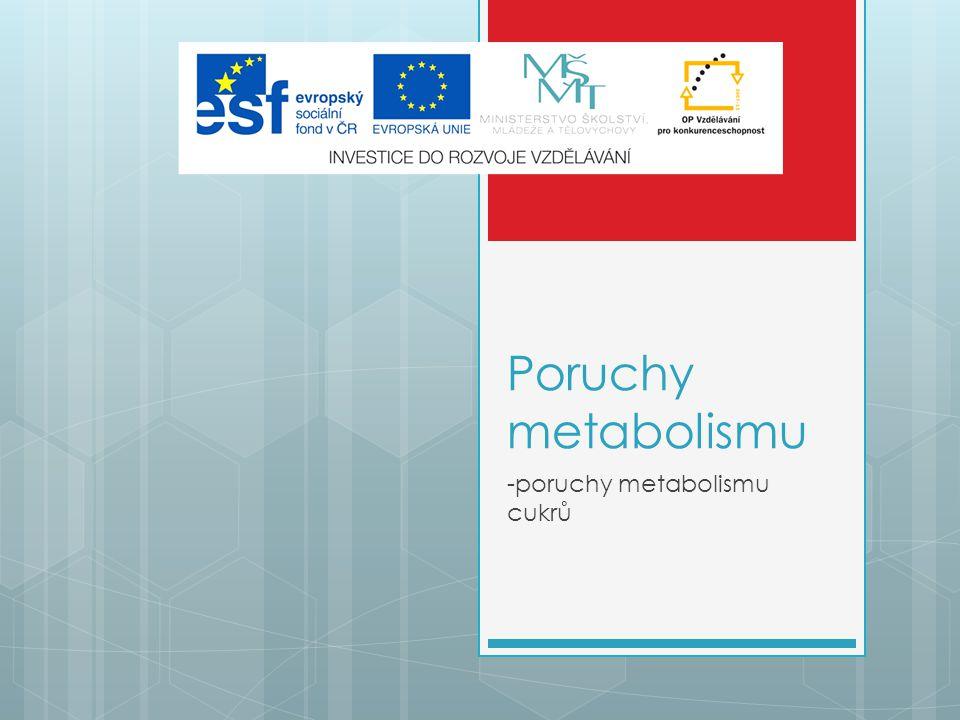 Poruchy metabolismu -poruchy metabolismu cukrů