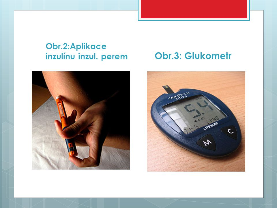 Obr.2:Aplikace inzulínu inzul. perem Obr.3: Glukometr