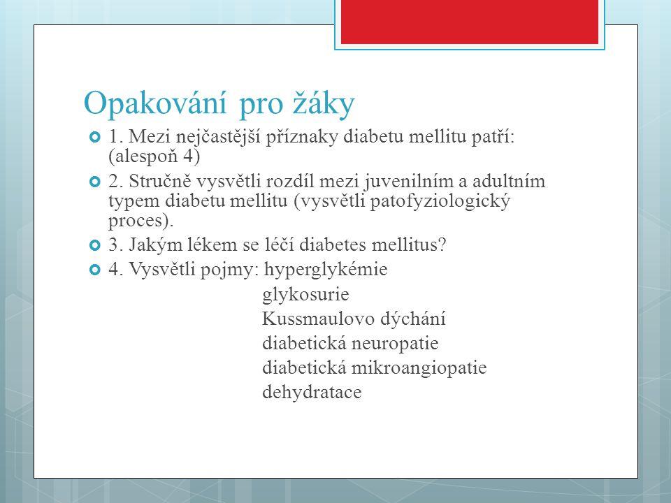 Opakování pro žáky  1. Mezi nejčastější příznaky diabetu mellitu patří: (alespoň 4)  2. Stručně vysvětli rozdíl mezi juvenilním a adultním typem dia