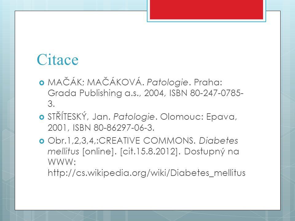 Citace  MAČÁK; MAČÁKOVÁ. Patologie. Praha: Grada Publishing a.s., 2004, ISBN 80-247-0785- 3.  STŘÍTESKÝ, Jan. Patologie. Olomouc: Epava, 2001, ISBN