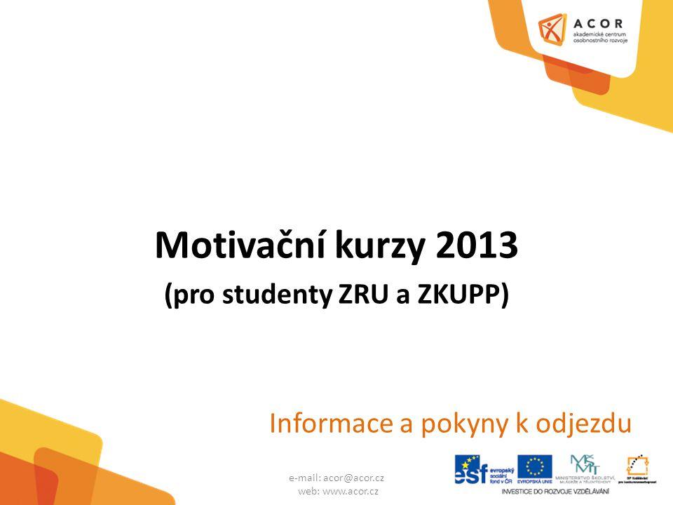 Motivační kurzy 2013 (pro studenty ZRU a ZKUPP) Informace a pokyny k odjezdu e-mail: acor@acor.cz web: www.acor.cz