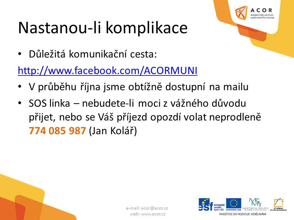Nastanou-li komplikace Důležitá komunikační cesta: http://www.facebook.com/ACORMUNI V průběhu října jsme obtížně dostupní na mailu SOS linka – nebudete-li moci z vážného důvodu přijet, nebo se Váš příjezd opozdí volat neprodleně 774 085 987 (Jan Kolář) e-mail: acor@acor.cz web: www.acor.cz