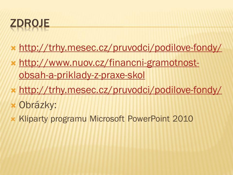  http://trhy.mesec.cz/pruvodci/podilove-fondy/ http://trhy.mesec.cz/pruvodci/podilove-fondy/  http://www.nuov.cz/financni-gramotnost- obsah-a-prikla