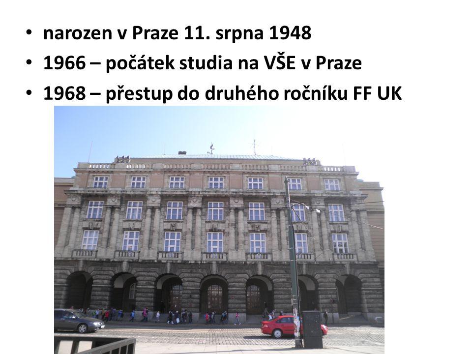 narozen v Praze 11. srpna 1948 1966 – počátek studia na VŠE v Praze 1968 – přestup do druhého ročníku FF UK