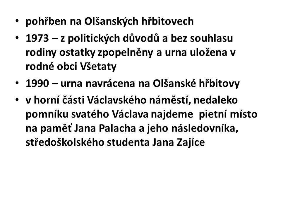 pohřben na Olšanských hřbitovech 1973 – z politických důvodů a bez souhlasu rodiny ostatky zpopelněny a urna uložena v rodné obci Všetaty 1990 – urna