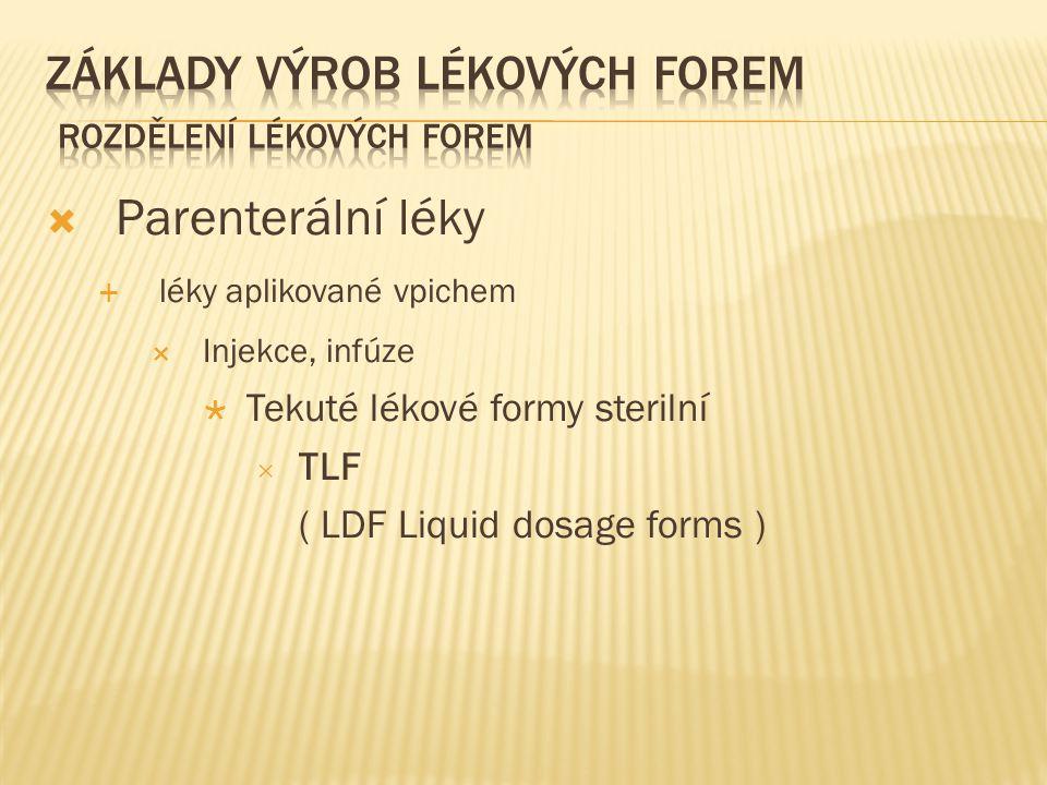 Parenterální léky  léky aplikované vpichem  Injekce, infúze  Tekuté lékové formy sterilní  TLF ( LDF Liquid dosage forms )