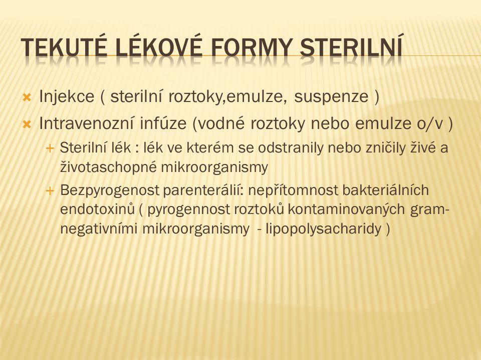 Injekce ( sterilní roztoky,emulze, suspenze )  Intravenozní infúze (vodné roztoky nebo emulze o/v )  Sterilní lék : lék ve kterém se odstranily ne