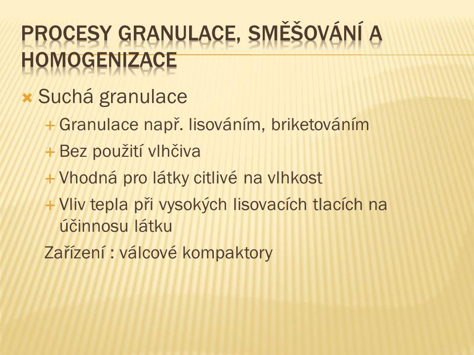  Suchá granulace  Granulace např.