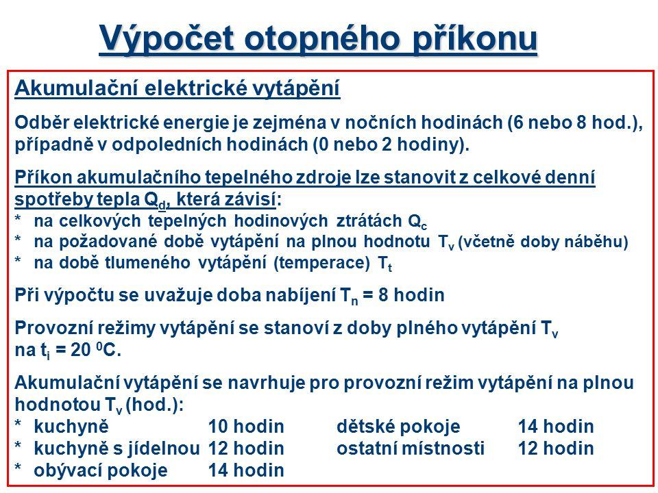Výpočet otopného příkonu Akumulační elektrické vytápění Odběr elektrické energie je zejména v nočních hodinách (6 nebo 8 hod.), případně v odpoledních