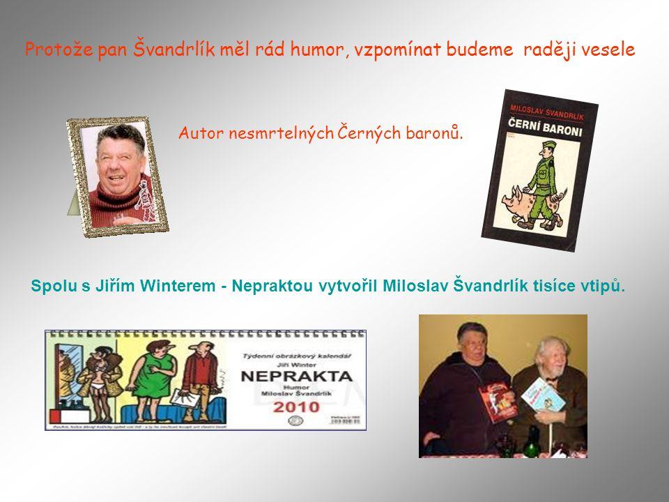 Protože pan Švandrlík měl rád humor, vzpomínat budeme raději vesele Autor nesmrtelných Černých baronů.