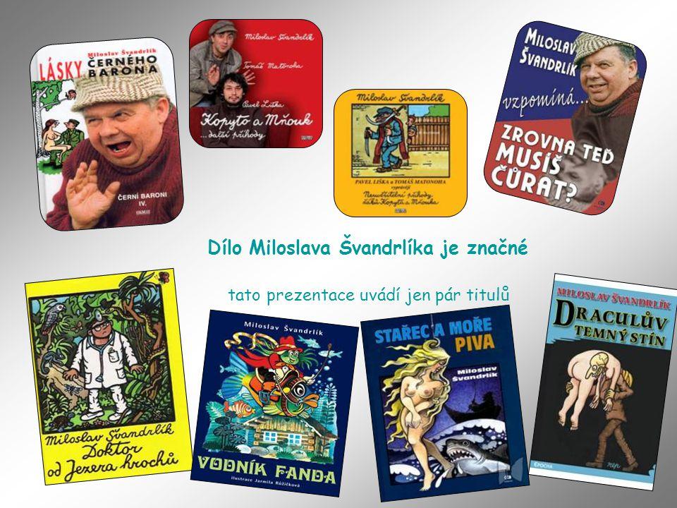 Dílo Miloslava Švandrlíka je značné tato prezentace uvádí jen pár titulů