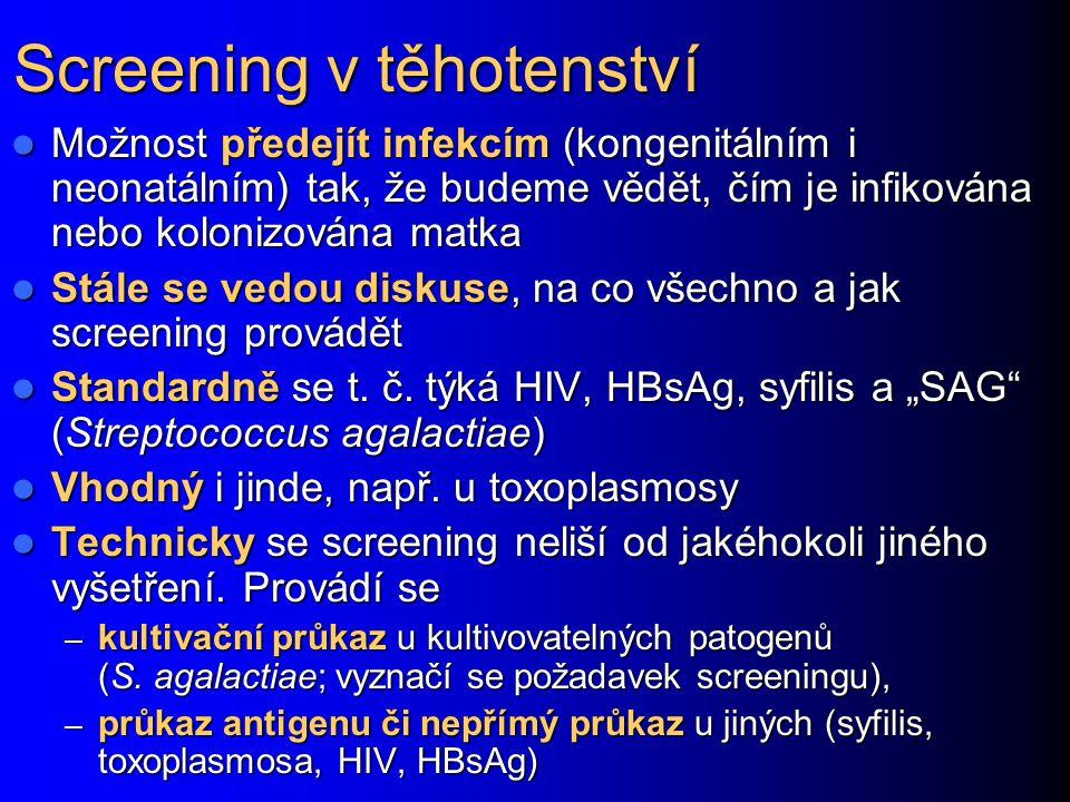 Screening v těhotenství Možnost předejít infekcím (kongenitálním i neonatálním) tak, že budeme vědět, čím je infikována nebo kolonizována matka Možnos