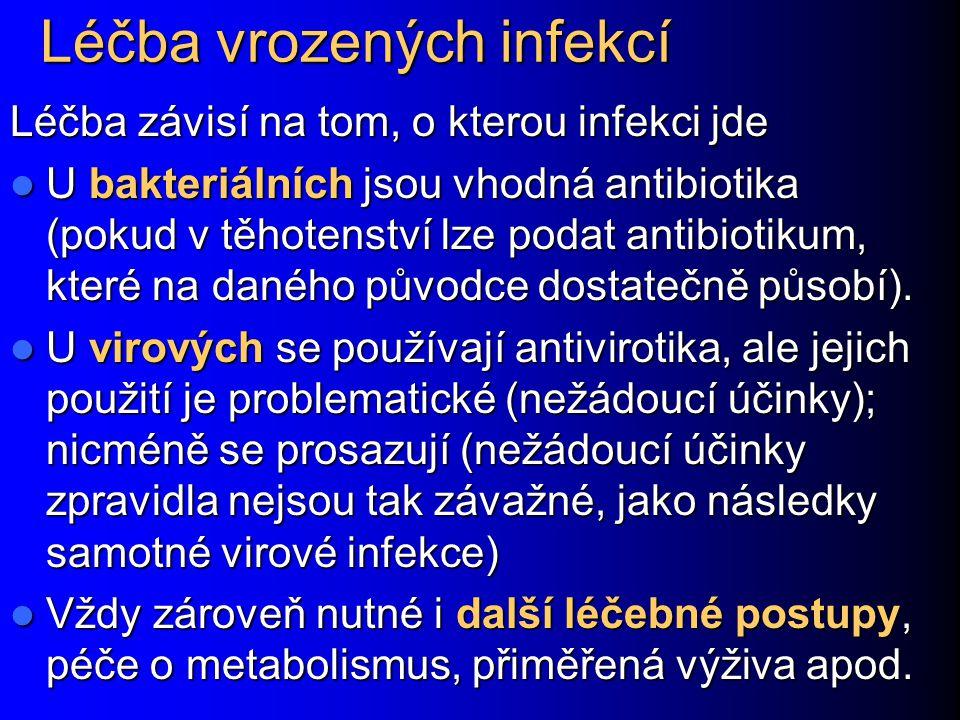Léčba vrozených infekcí Léčba závisí na tom, o kterou infekci jde U bakteriálních jsou vhodná antibiotika (pokud v těhotenství lze podat antibiotikum,