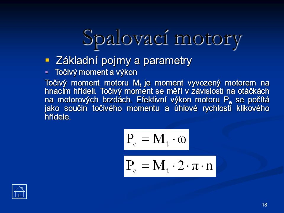18 Spalovací motory  Základní pojmy a parametry  Točivý moment a výkon Točivý moment motoru M t je moment vyvozený motorem na hnacím hřídeli. Točivý