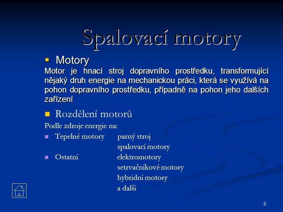5  Motory Motor je hnací stroj dopravního prostředku, transformující nějaký druh energie na mechanickou práci, která se využívá na pohon dopravního p