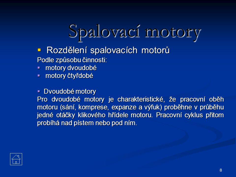 8 Spalovací motory  Rozdělení spalovacích motorů Podle způsobu činnosti:  motory dvoudobé  motory čtyřdobé  Dvoudobé motory Pro dvoudobé motory je