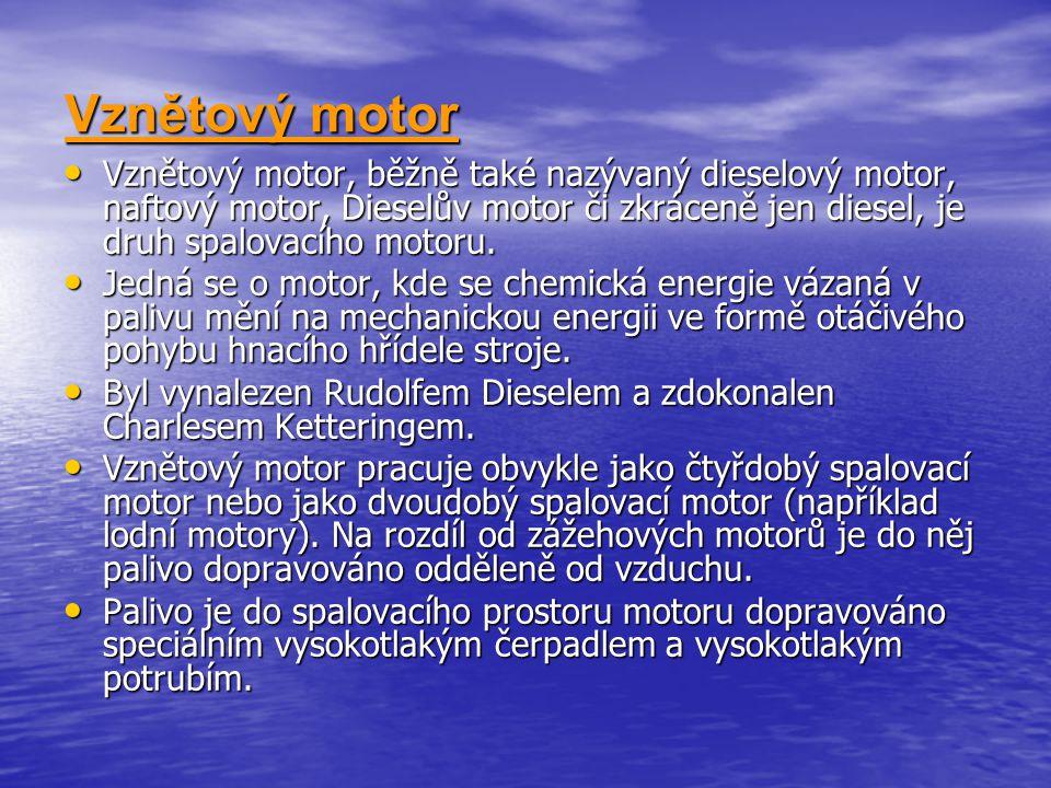 Vznětový motor, běžně také nazývaný dieselový motor, naftový motor, Dieselův motor či zkráceně jen diesel, je druh spalovacího motoru. Vznětový motor,