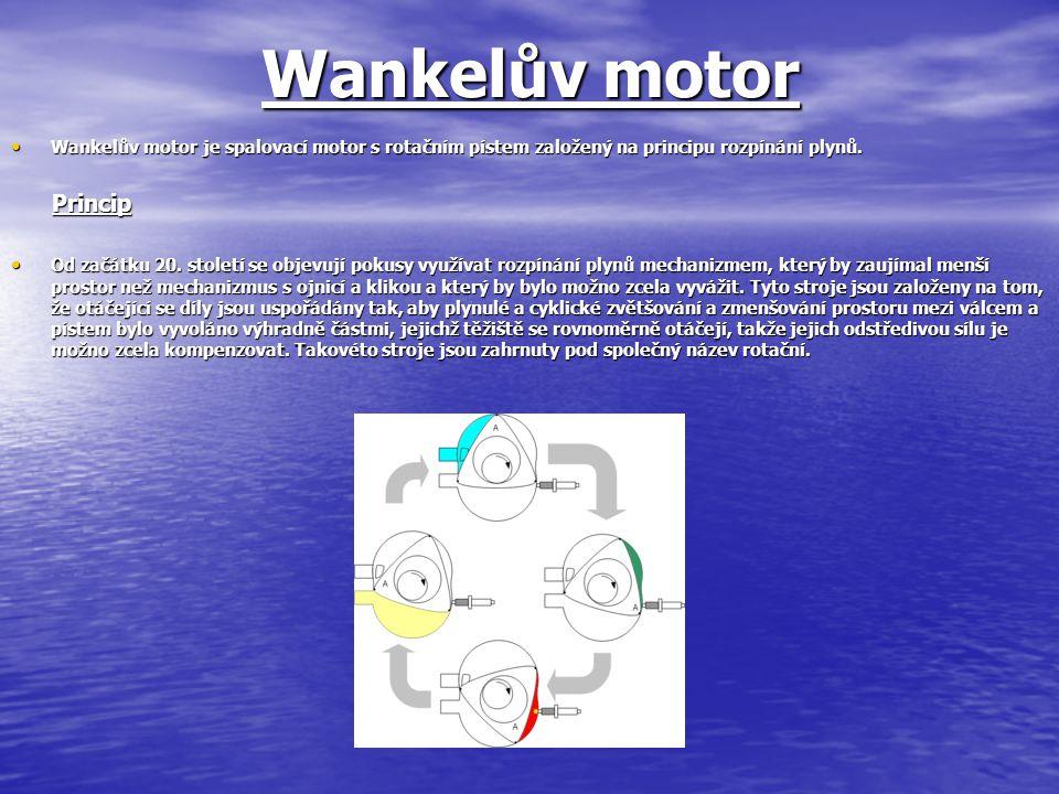 Wankelův motor Wankelův motor je spalovací motor s rotačním pístem založený na principu rozpínání plynů. Wankelův motor je spalovací motor s rotačním
