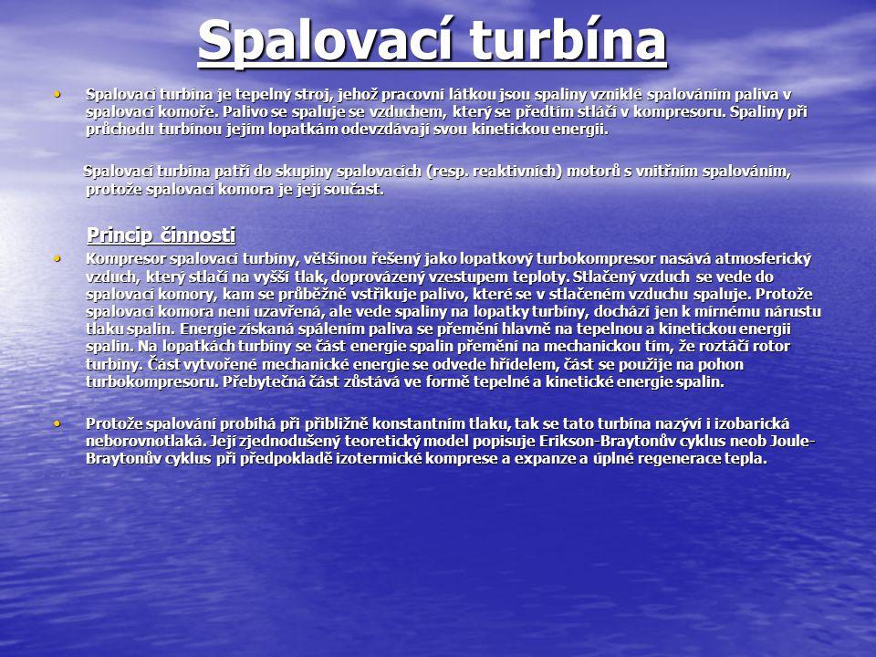 Spalovací turbína Spalovací turbína je tepelný stroj, jehož pracovní látkou jsou spaliny vzniklé spalováním paliva v spalovací komoře. Palivo se spalu
