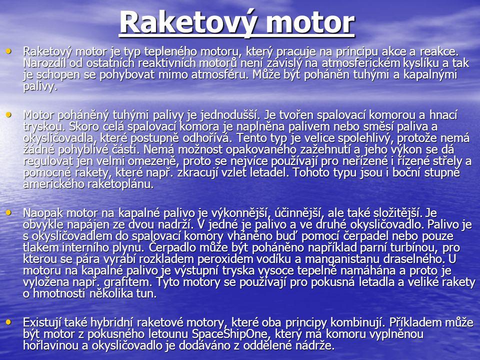 Raketový motor Raketový motor je typ tepleného motoru, který pracuje na principu akce a reakce.