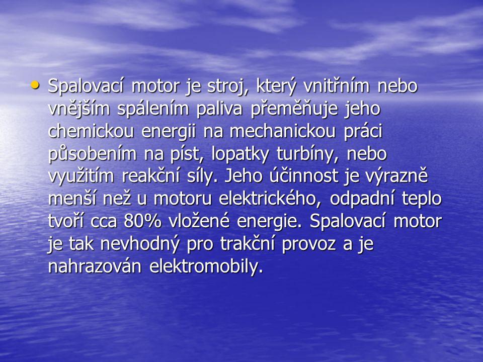 Spalovací motor je stroj, který vnitřním nebo vnějším spálením paliva přeměňuje jeho chemickou energii na mechanickou práci působením na píst, lopatky