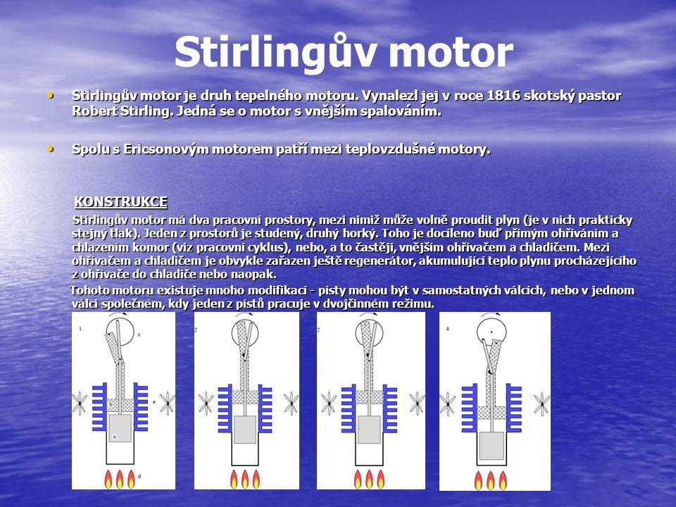 Stirlingův motor Stirlingův motor je druh tepelného motoru. Vynalezl jej v roce 1816 skotský pastor Robert Stirling. Jedná se o motor s vnějším spalov