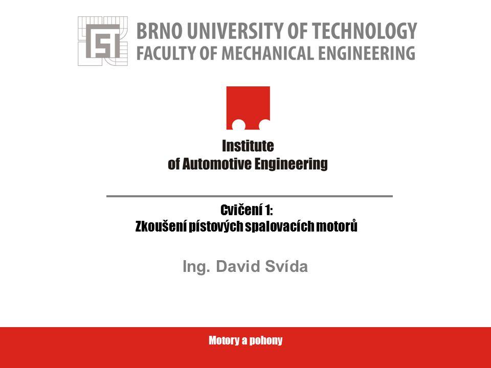Motory a pohony Cvičení 1: Zkoušení pístových spalovacích motorů Ing. David Svída
