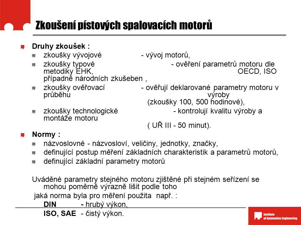 Druhy zkoušek : zkoušky vývojové - vývoj motorů, zkoušky typové - ověření parametrů motoru dle metodiky EHK, OECD, ISO případně národních zkušeben, zk