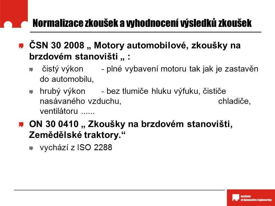 """Normalizace zkoušek a vyhodnocení výsledků zkoušek ČSN 30 2008 """" Motory automobilové, zkoušky na brzdovém stanovišti """" : čistý výkon - plné vybavení motoru tak jak je zastavěn do automobilu, hrubý výkon- bez tlumiče hluku výfuku, čističe nasávaného vzduchu, chladiče, ventilátoru......"""
